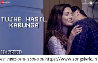 Tujhe Hasil Karunga LYRICS - Hacked | Hina Khan | Stebin Ben | Sunny Inder | Kumaar | Vikram Bhatt