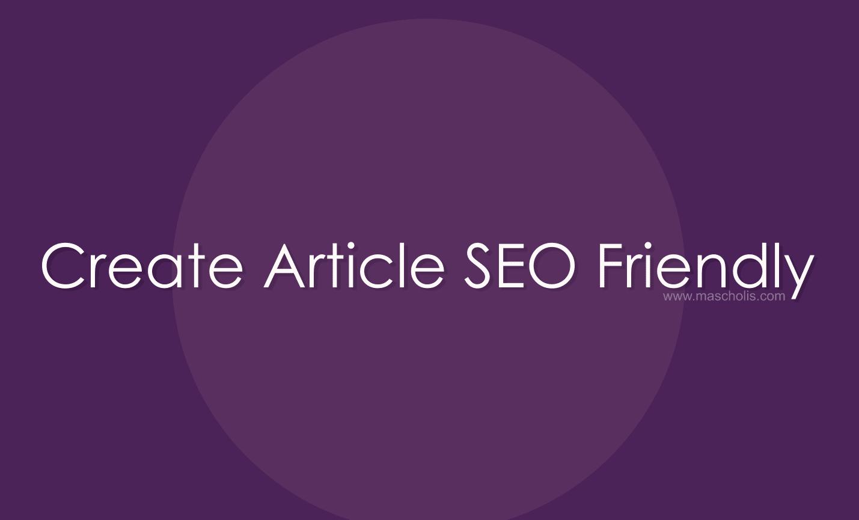 Cara Membuat Postingan Artikel yang Benar dan SEO Friendly
