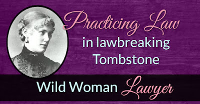Practicing law in lawbreaking Tombstone. Wild Woman Lawyer