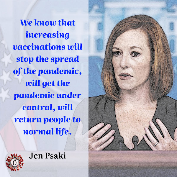 We know that increasing vaccinations will stop the spread of the pandemic, will get the pandemic under control, will return people to normal life. — Jen Psaki, the White House press secretary