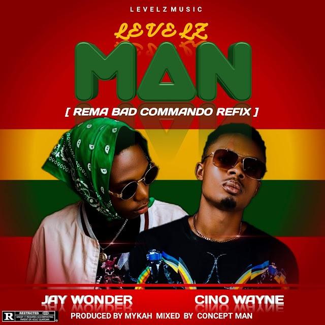 MUSIC: CINO WAYNE x JAY WONDER- LEVELZ MAN