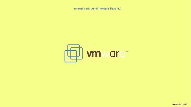 Install dan Konfigurasi VMWare ESXI 6.7