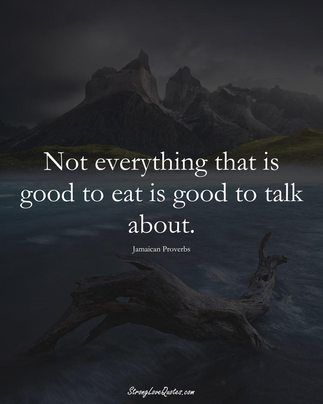 Not everything that is good to eat is good to talk about. (Jamaican Sayings);  #CaribbeanSayings