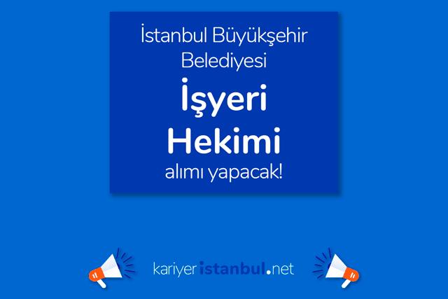 İstanbul Büyükşehir Belediyesi kariyer sayfasında işyeri hekimi iş ilanı yayınladı. Detaylar kariyeristanbul.net'te!