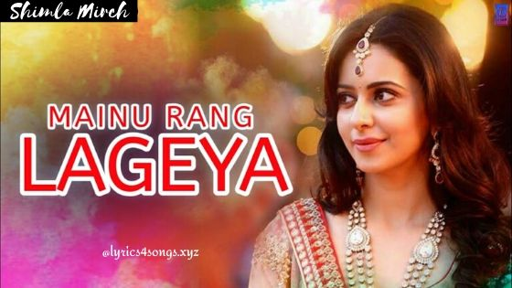 मैनू रंग लगेया MAINU RANG LAGEYA LYRICS – Shimla Mirch | Lyrics4Songs.xyz