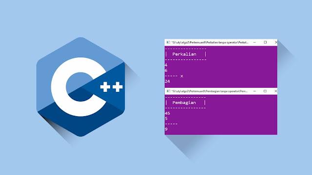 Program C++ Menghitung Perkalian dan Pembagian Tanpa Menggunakan Operator * & /
