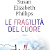 LE FRAGILITÀ DEL CUORE di Susan Elizabeth Phillips