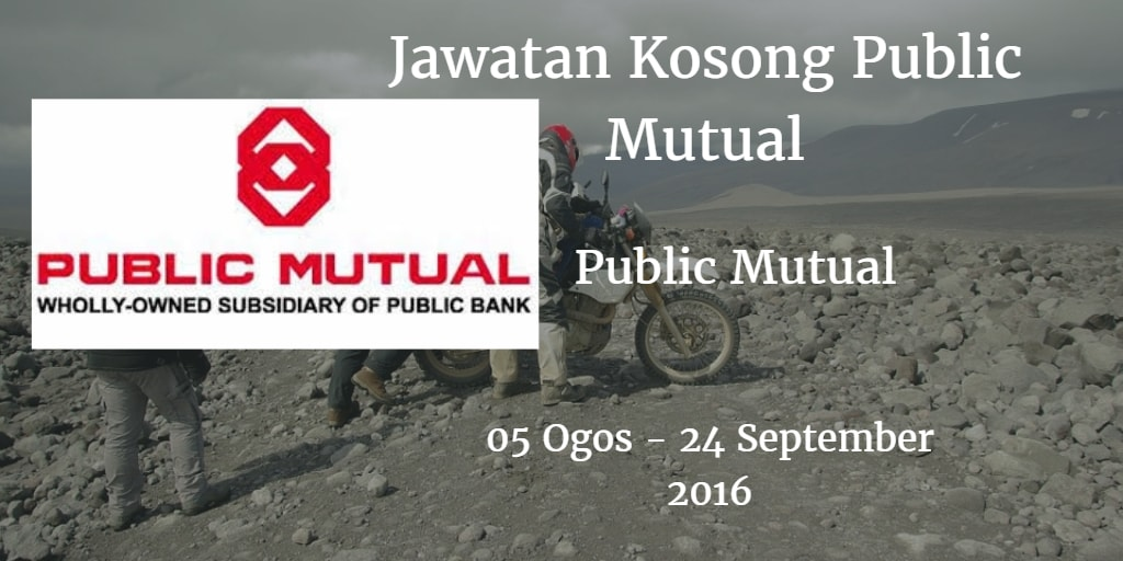 Jawatan Kosong Public Mutual 05 Ogos - 24 September 2016