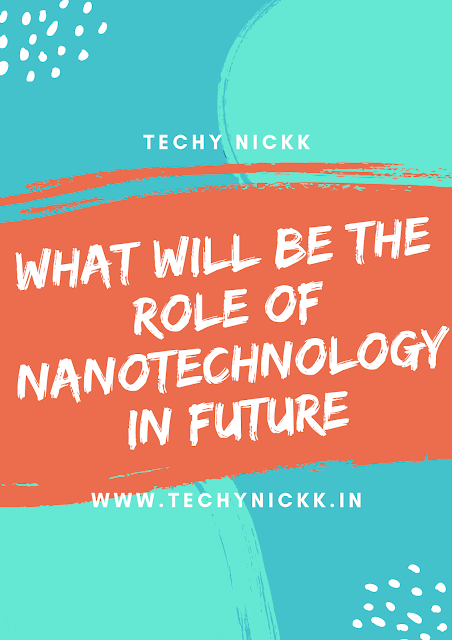 What is Nanotechnology And its uses