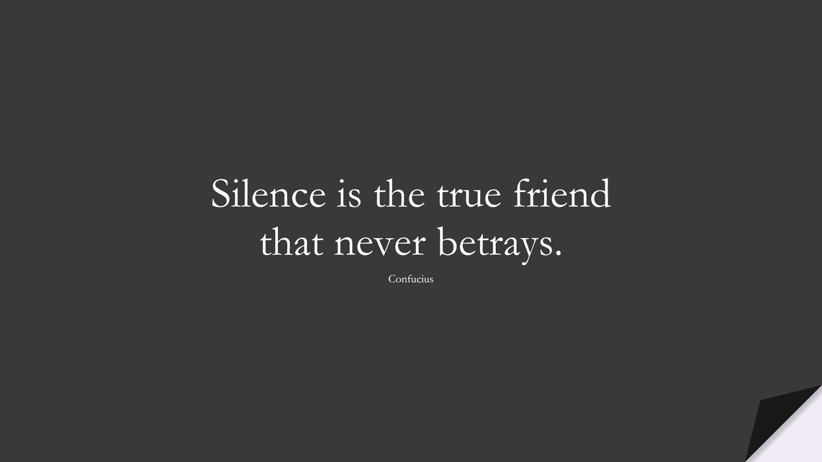 Silence is the true friend that never betrays. (Confucius);  #FriendshipQuotes