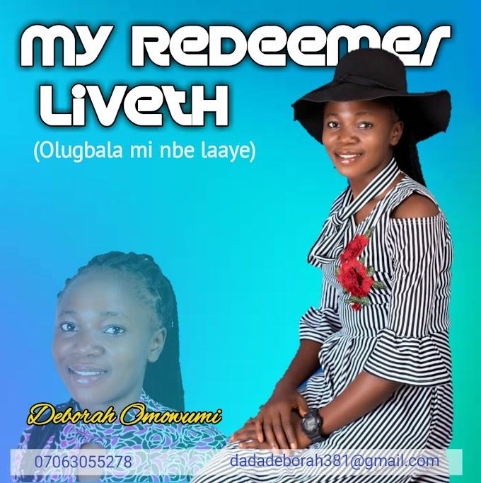 Deborah Omowumi - My Redeemer Liveth Lyrics + Mp3 download