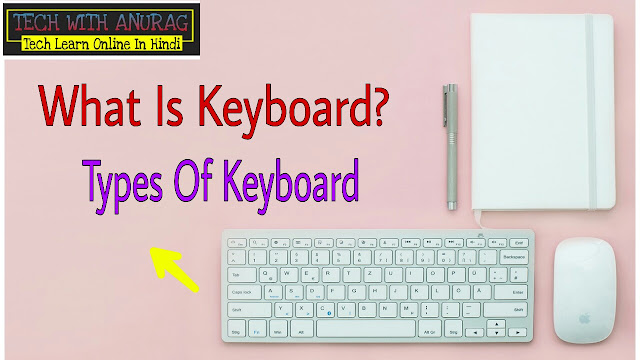 What Is Keyboard? And Types Of Keyboard