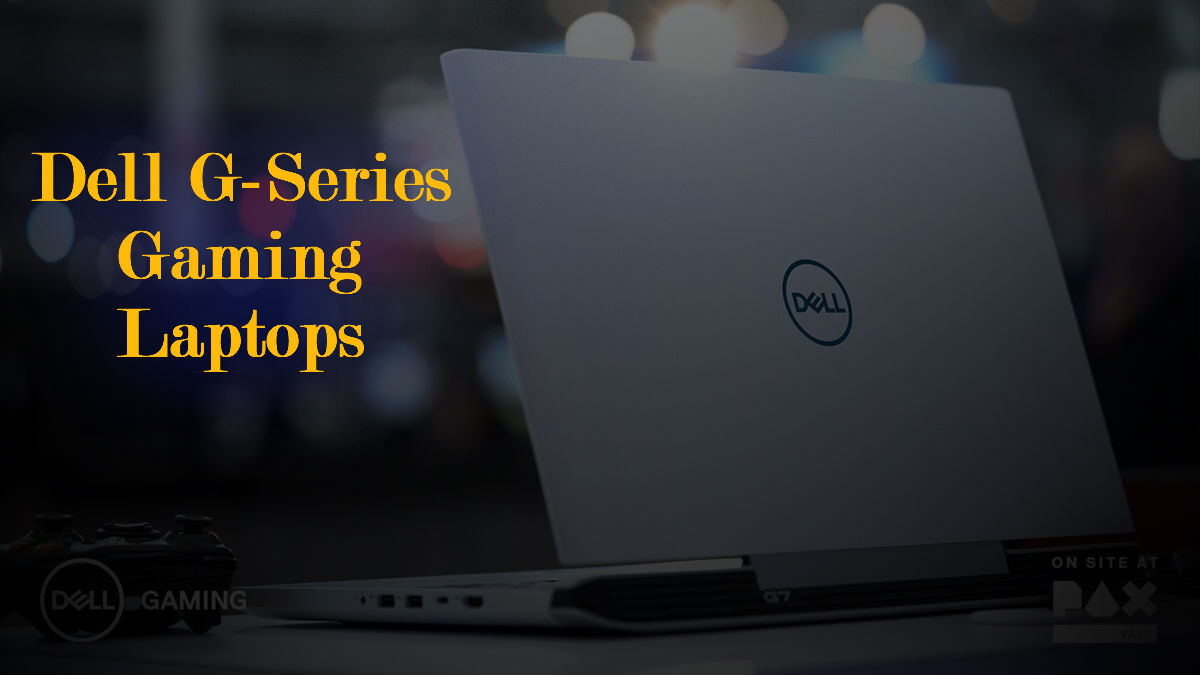 Dell Launched its all new G-Series Gaming Laptops