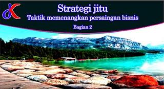 Strategi jitu - taktik memenangkan persaingan bisnis | Bagian 2