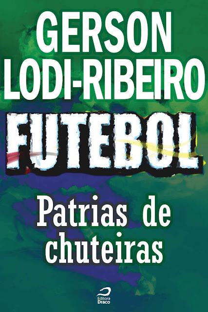 Futebol - Pátria de Chuteiras Gerson Lodi-Ribeiro