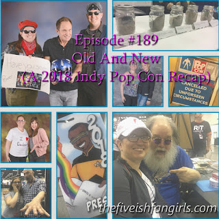Fiveish Fangirls Episode 189 2018 Indy Pop Con Recap