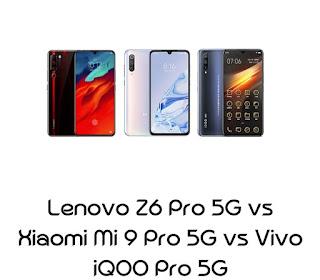 Adu perbandingan spesifikasi: Lenovo Z6 pro, xiaomi mi 9 pro, dan VIVO IQOO Pro 5G