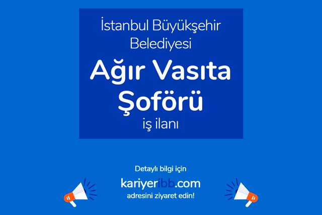 İstanbul Büyükşehir Belediyesi, en az ilkokul ağır vasıta şoförü alımı yapacak. Detaylar kariyeribb.com'da!