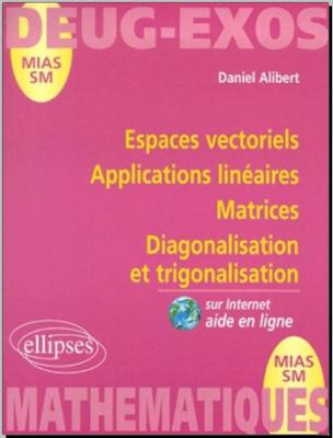 Télécharger Livre Gratuit Espaces vectoriels, applications linéaires, matrices diagonalisation et trigonalisation pdf