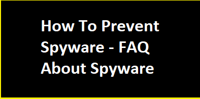 How To Prevent Spyware - FAQ Of Spyware