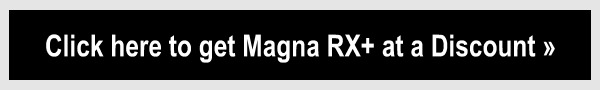 Click here to get Magna Rx+ at a Discount