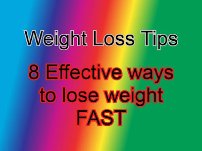 Weight Loss Tips - 8 Effective ways to lose weight FAST