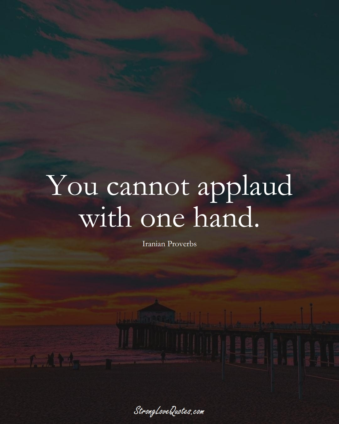 You cannot applaud with one hand. (Iranian Sayings);  #MiddleEasternSayings