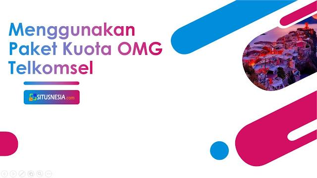 Cara Menggunakan Paket OMG Telkomsel