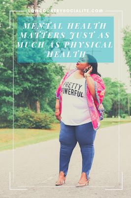 Mental Health Matters Just as Much as Physical Health, The Low Country Socialite, Plus Size Blogger, Savannah Georgia, Hinesville Georgia