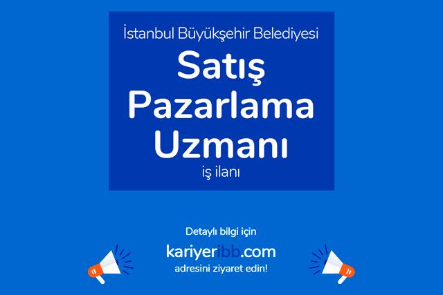 İstanbul Büyükşehir Belediyesi, satış pazarlama uzmanı alımı yapacak. İBB Kariyer iş ilanına nasıl başvurulur? Detaylar kariyeribb.com'da!