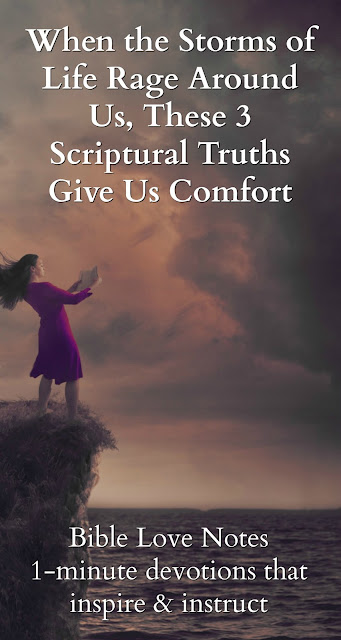 3 Things Scripture tells us about the storms of life that rage around us. Be comforted and strengthed! #BibleLoveNotes #Bible