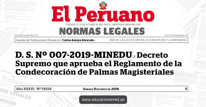 D. S. Nº 007-2019-MINEDU - Decreto Supremo que aprueba el Reglamento de la Condecoración de Palmas Magisteriales - www.minedu.gob.pe