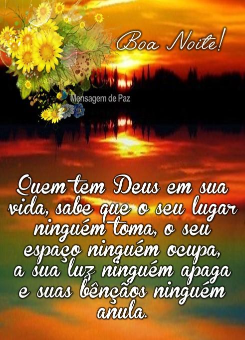 Quem tem Deus em sua vida,   sabe que o seu lugar ninguém toma,   o seu espaço ninguém ocupa,   a sua luz ninguém apaga  e suas bênçãos ninguém anula.  Boa Noite!
