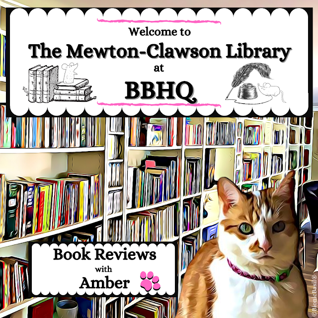 Book Reviews with Amber at The Mewton-Clawson Library ©BionicBasil®