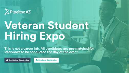 snapshot from PipelineAZ web landing page.  Image of a veteran talking to an employer.  Text: PipelineAZ Veteran Student Hiring Expo.  This is not a career fair.  all candidates are pre-matched for interviews to be conducted the day of the event.