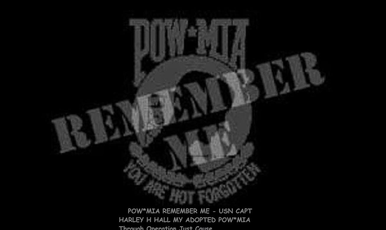 POW*MIA REMEMBER ME - USN CAPT HARLEY H HALL MY ADOPTED POW*MIA Through Operation Just Cause