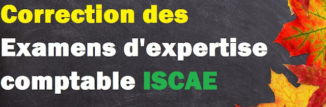 Correction des examens d'expertise comptable ISCAE