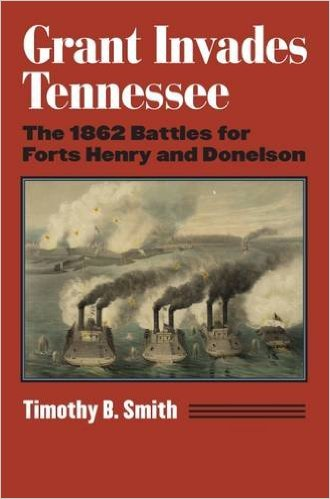 Two Full Length Scholarly Studies Of The 1862 Union Land And Naval Campaign That Captured Fort Henry On The Tennessee River And Fort Donelson