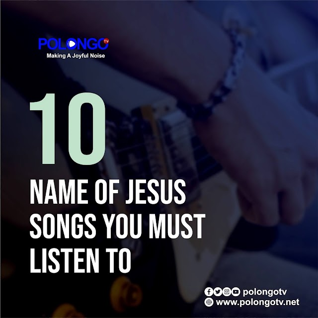 "10 ""NAME OF JESUS"" SONGS YOU MUST LISTEN TO"