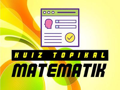 Kuiz Topikal Matematik Tingkatan 3 - 5 KSSM; Google Form Terbaik!