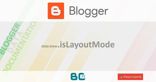 Blogger - data:view.isLayoutMode