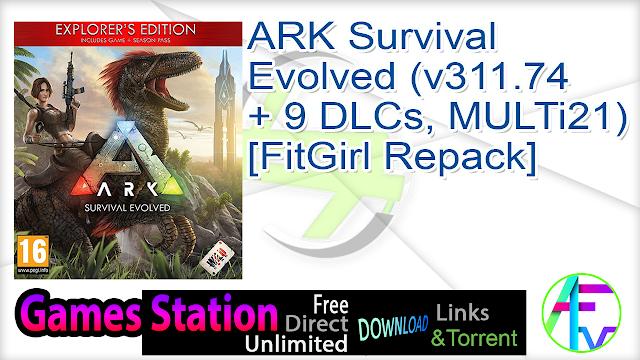 ARK Survival Evolved (v311.74 + 9 DLCs, MULTi21) [FitGirl Repack]