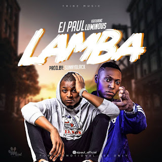 [MUSIC] Ej Paul ft Luminous - Lamba