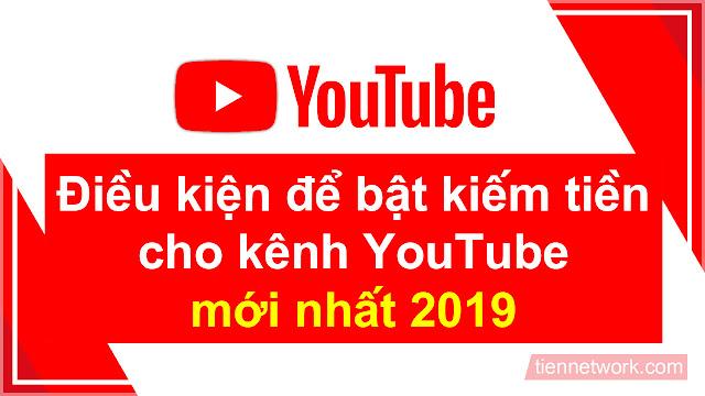 Điều kiện để bật kiếm tiền cho kênh YouTube mới nhất 2019