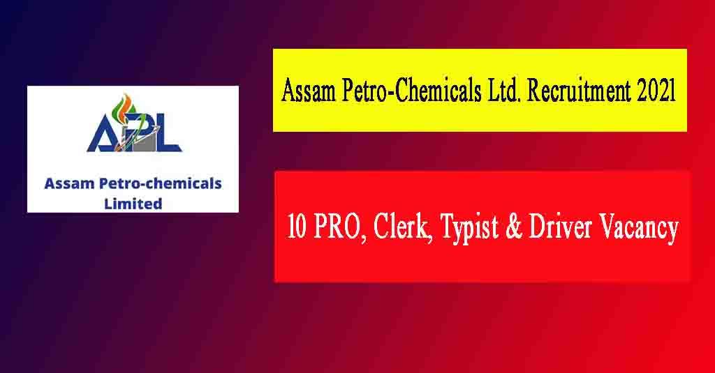 Assam Petro-Chemicals Ltd. Recruitment 2021