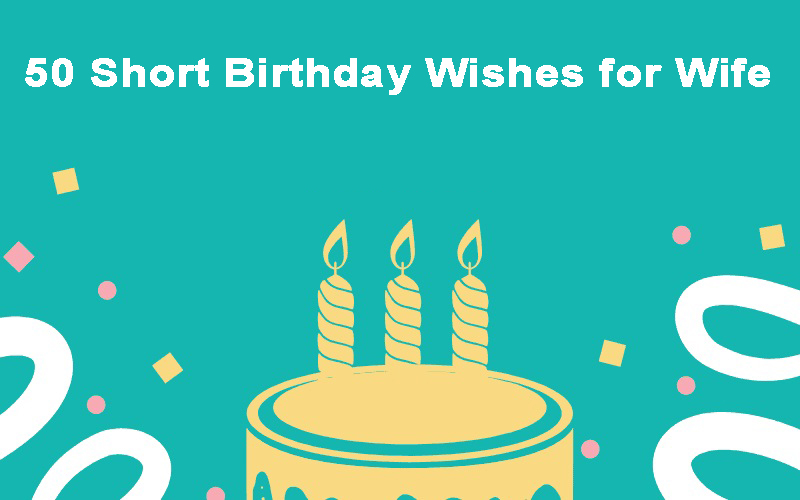 50 Short Birthday Wishes for Wife - Woman - Female Friend