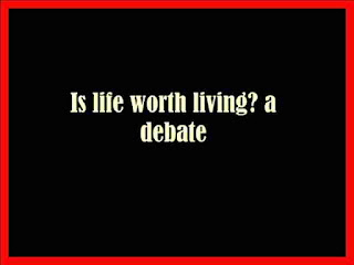 Is life worth living? a debate