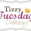Tizzy Tuesday Challenge...