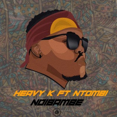 Heavy K– Ndibambe ft. Ntombi (2018) [Download]