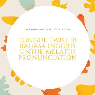 Tongue Twister Bahasa Inggris untuk Melatih Pronunciation